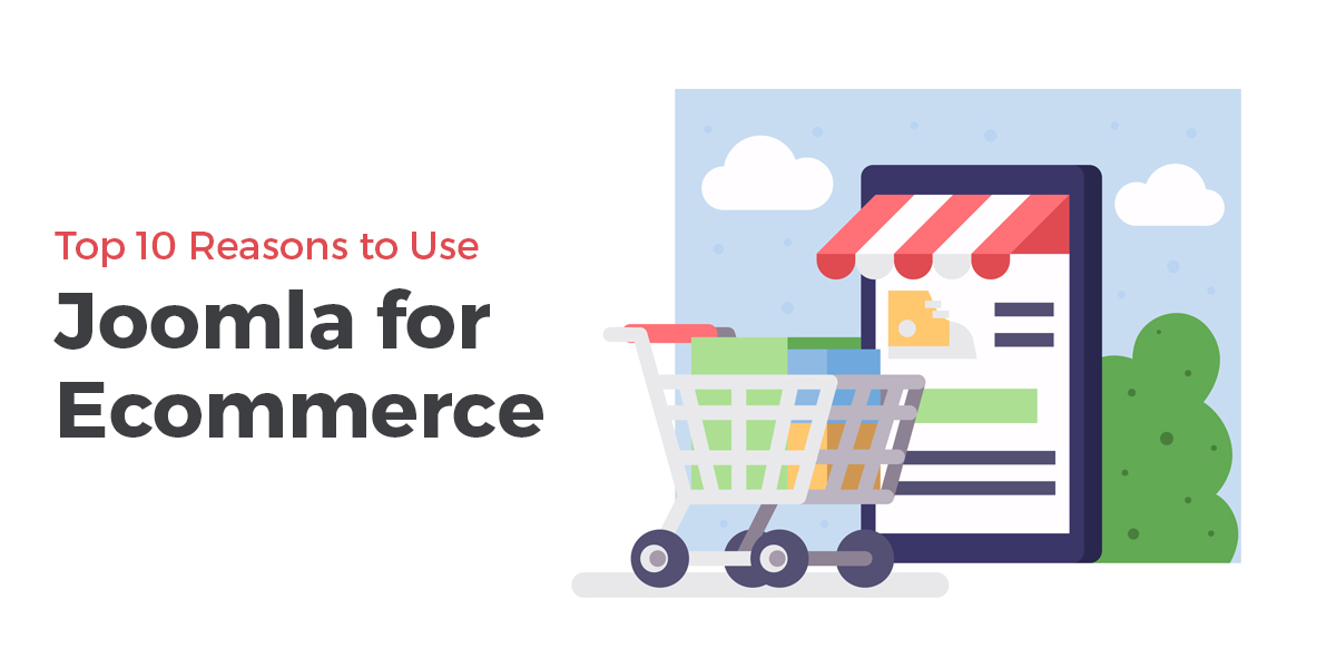 Top 10 Reasons to Use Joomla for Building Ecommerce Store